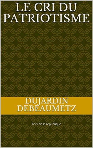 le cri du patriotisme par Dujardin DeBeaumetz