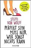 Perfekt sein muss nur, wer sonst nichts kann: Lockerungsübungen für Frauen ab 50 - Steffi von Wolff
