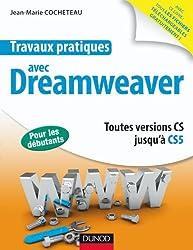 Travaux pratiques avec Dreamweaver: Toutes versions jusqu'à CS5
