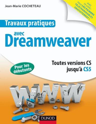 Travaux pratiques avec Dreamweaver: Toutes versions jusqu'à CS5 par Jean-Marie Cocheteau