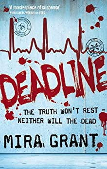 Deadline: The Newsflesh Trilogy: Book 2 by [Grant, Mira]