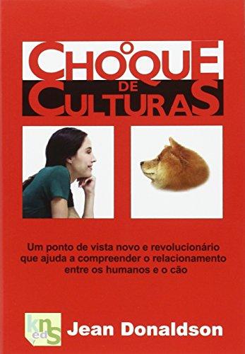O choque de culturas: Um ponto de vista novo e revolucionario que ajuda a compreender o relacionamento entre os humanos e o cão