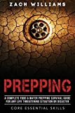 Prepping: A Complete Food & Water Prepping Survival Guide for any Life Threatening Situation or Disaster (Core Essential Skills Book 2)