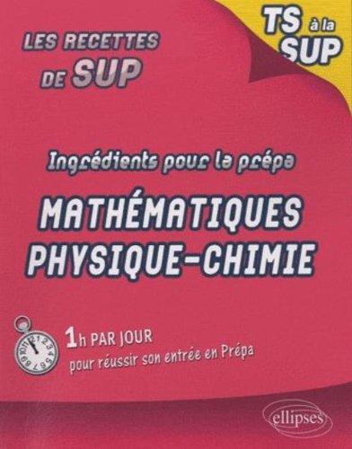 Ingrédients pour la prépa - maths physique chimie