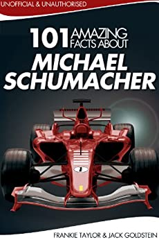 101 Amazing Facts about Michael Schumacher (English Edition) par [Goldstein, Jack, Taylor, Frankie]