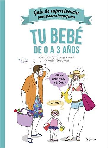 Tu bebé de 0 a 3 años (Guía de supervivencia para padres imperfectos) por Candice Rornberg