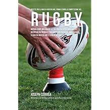 Ricette Per La Massa Muscolare, Prima E Dopo La Competizione Nel Rugby: Impara Come Migliorare Le Tue Prestazioni E Ridurre Gli Infortuni Nutrendo Il La Massa Muscolare E Sciolgono I Grassi