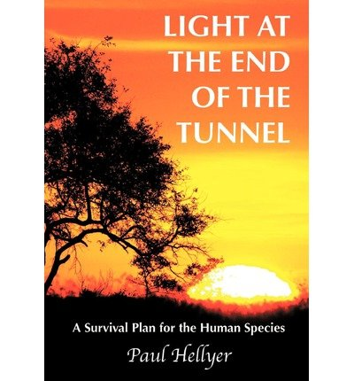 [(Light at the End of the Tunnel: A Survival Plan for the Human Species)] [Author: Paul Hellyer] published on (April, 2010)
