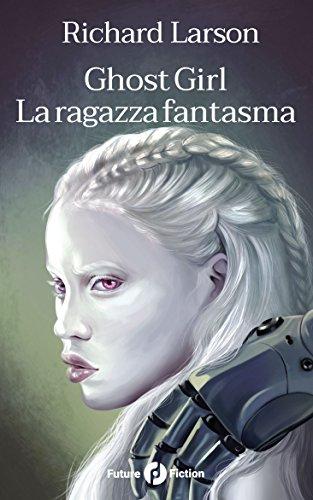 Ghost Girl - La ragazza fantasma (Future Fiction Vol. 55)