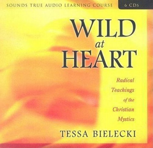 Wild at Heart: Radical Teachings of the Christian Mystics by Tessa Bielecki (2006-09-28)
