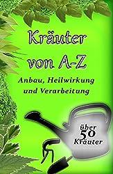 Kräuter von A-Z: Anbau, Heilwirkung und Verarbeitung