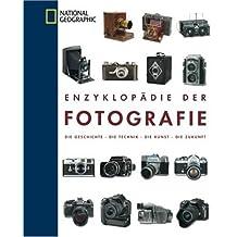 Enzyklopädie der Fotografie: Die Geschichte - Die Technik - Die Kunst - Die Zukunft