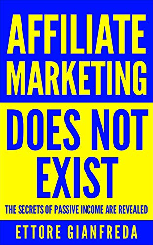 Affiliate Marketing Does Not Exist: The Secrets Of Passive Income Are Revealed (English Edition)