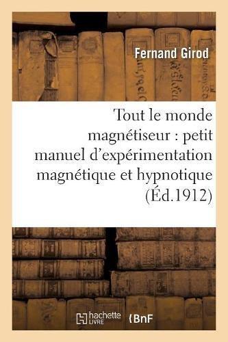 Tout le monde magnétiseur : petit manuel d'expérimentation magnétique et hypnotique par Fernand Girod