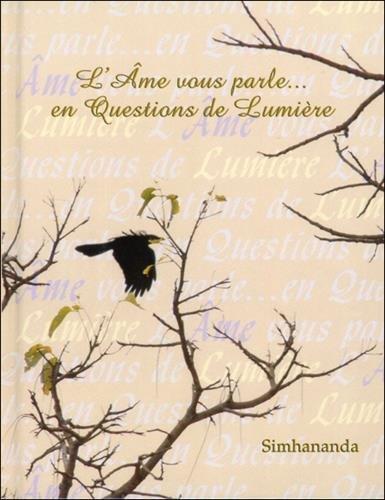 L'Ame vous parle... en questions de lumière : Petit livre d'interrogation-de-soi proposant 308 enquêtes divines par Simhananda