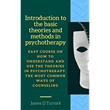 Introduction to the basic theories and methods in psychotherapy: Easy course on how to understand and use the theories in psychotherapy. The most common ... (Psychotherapy methods) (English Edition)