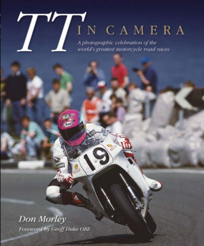 TT in Camera: A Photographic Celebration of the World's Greatest Motorcycle Road Races por Don Morley