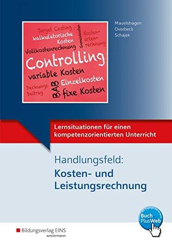 Lernsituationen für einen kompetenzorientierten Unterricht: Handlungsfeld: Kosten- und Leistungsrechnung: Lernsituationen