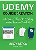 UDEMY COURSE CREATION (Newbie Training for 2016): A Beginner's Guide to Creating Udemy Courses That Sells