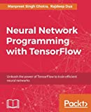 Neural Network Programming with Tensorflow: Implementing Multilayered Perceptrons, CNN, RNN and more using Tensorflow