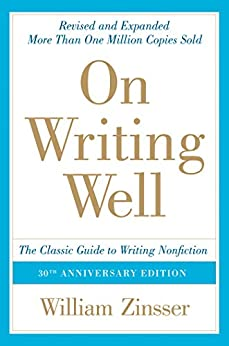 On Writing Well, 30th Anniversary Edition: An Informal Guide to Writing Nonfiction by [Zinsser, William]