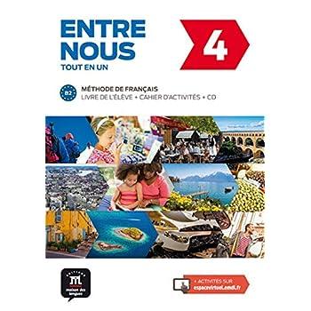 Entre nous 4 B2 tout en un : Livre de l'élève + cahier d'activités (1CD audio)