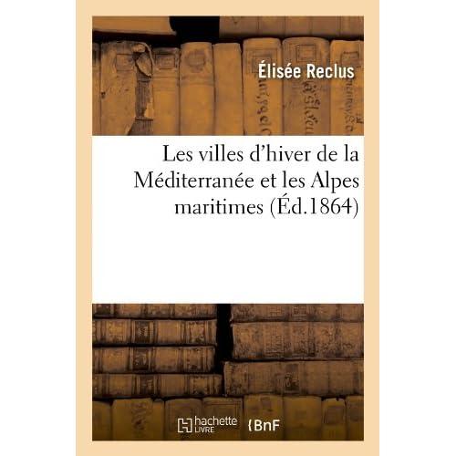 Les villes d'hiver de la Méditerranée et les Alpes maritimes (Éd.1864)