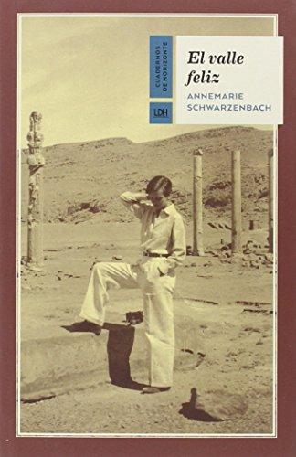 El valle feliz (Cuadernos de Horizonte. Serie: ¿Qué hago yo aquí?) por Annemarie Schwarzenbach