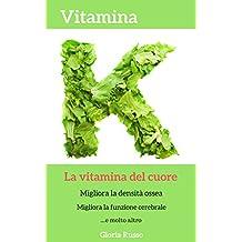 Vitamina K, la vitamina del cuore: Migliora la densità ossea, migliora la funzione cerebrale e molto altro (Italian Edition)