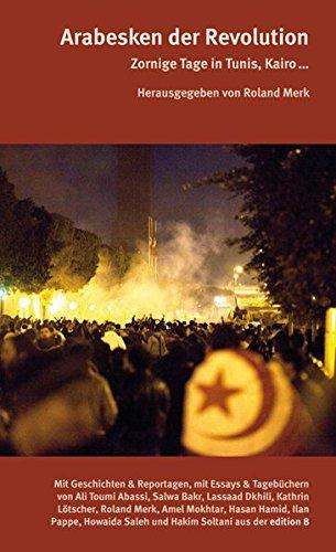 Arabesken der Revolution: Zornige Tage in Tunis, Kairo…
