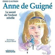 Anne de Guigné - Le secret de l'enfant rebelle