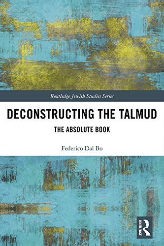 Deconstructing the Talmud: The Absolute Book (Routledge Jewish Studies Series) (English Edition) - Talmud Kindle