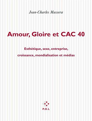 Amour, gloire et CAC 40: Esthétique, sexe, entreprise, croissance, mondialisation et médias