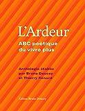 L'ardeur : ABC poétique du vivre plus