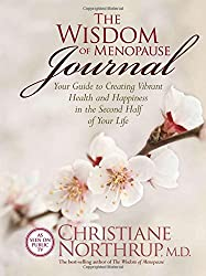 The Wisdom of Menopause Journal: Your Guide to Creating Vibrant Health and Happiness in the Second Half of Your Life