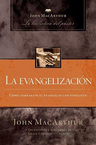 La Evangelizacion (John MacArthur La Biblioteca del Pastor)