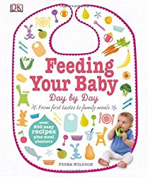 Feeding Your Baby Day by Day (Dk) by Wilcock, Fiona (2014) Hardcover