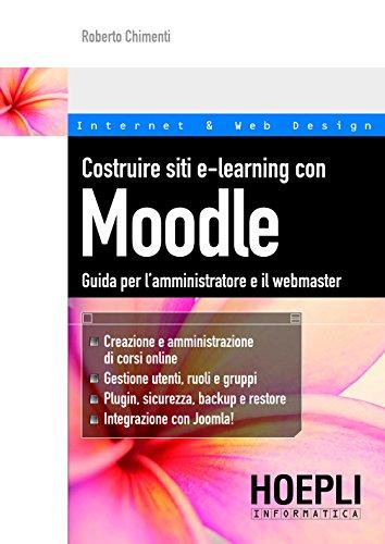 Costruire siti e-learning con Moodle: Guida per l'amministratore e il webmaster (Internet e web design)