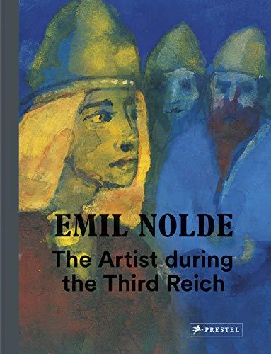 Emil Nolde : The Artist during the Third Rreich par  Bernhard Fulda