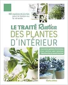 3ffea104bf96 Amazon.fr - Le traité Rustica des plantes d intérieur - Alain Delavie,  Michel Beauvais, Philippe Bonduel, Annie Lagueyrie, Nelly Tourmente - Livres