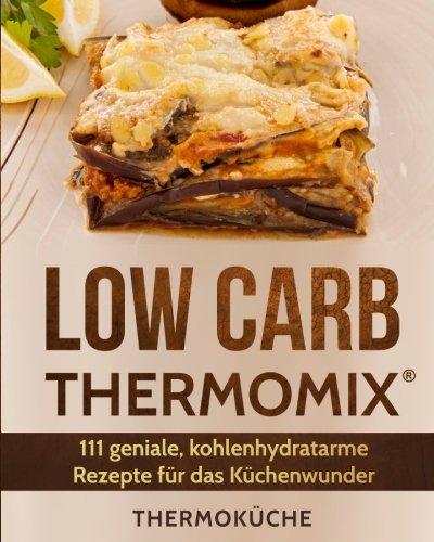 low-carb-thermomixr-111-geniale-kohlenhydratarme-rezepte-fur-das-kuchenwunder