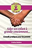 Telecharger Livres Aider son enfant a grandir consciemment Guide avec conseils pratiques pour les parents (PDF,EPUB,MOBI) gratuits en Francaise