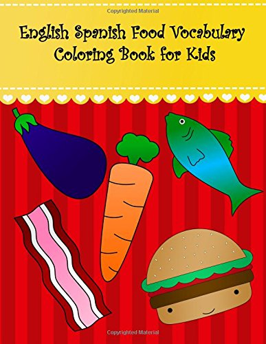 English Spanish Food Vocabulary Coloring Book for Kids: English Spanish Food coloring book for kids. Large pictures with beet hamburger egg bread ... English Spanish Coloring Books For Kids)
