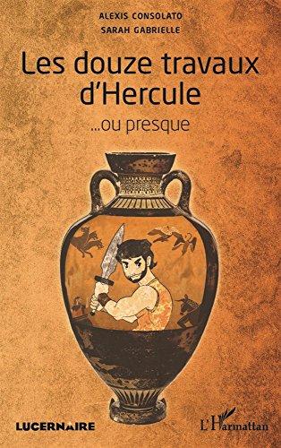 Les douze travaux d'Hercule: .ou presque par Sarah Gabrielle