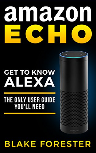 Amazon Echo: Get To Know Alexa - An Amazon Echo User Guide (Amazon Echo, Amazon Fire Phone, Amazon Kindle, Amazon Fire Stick, Amazon Fire Tablet) (English Edition)