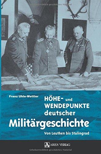 Höhe- und Wendepunkte deutscher Militärgeschichte: Von Leuthen bis Stalingrad