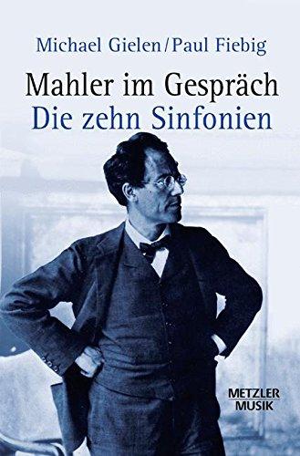Mahler im Gespräch: Die zehn Sinfonien (Metzler Musik)