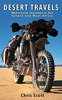 Desert Travels: Motorcycle Journeys in the Sahara and West Africa (English Edition) de [Scott, Chris]