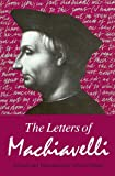 The Letters of Machiavelli: A Selection