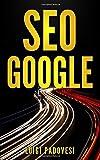 SEO GOOGLE: Guida pratica all'ottimizzazione strategica per i motori di ricerca secondo Google per ottenere traffico con Web Marketing, Social Media, Copywriting Online, Ecommerce